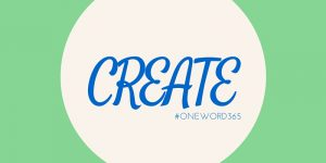 My one word for 2016: Create