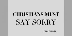CHRISTIANS MUST SAY SORRY